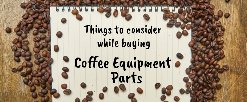 Things to consider while buying Coffee Equipment Parts